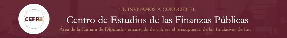 Te invitamos a conocer el Centro de Estudios de las Finanzas Públicas de la cámara de diputados